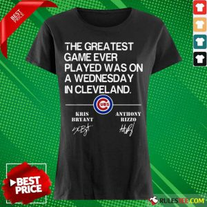 The Greatest Game Ever Played Was On A Wednesday In Cleveland Kris Bryant Anthony Rizzo Signature Ladies Tee