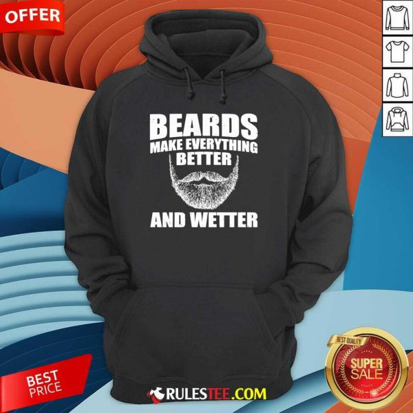 Top Beards Make Everything Better And Wetter Hoodie
