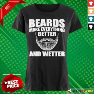 Top Beards Make Everything Better And Wetter Ladies Tee