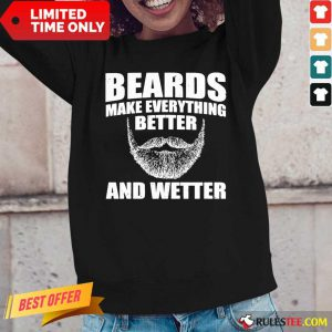Top Beards Make Everything Better And Wetter Long-Sleeved