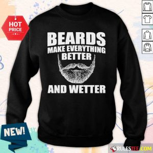 Top Beards Make Everything Better And Wetter Sweater