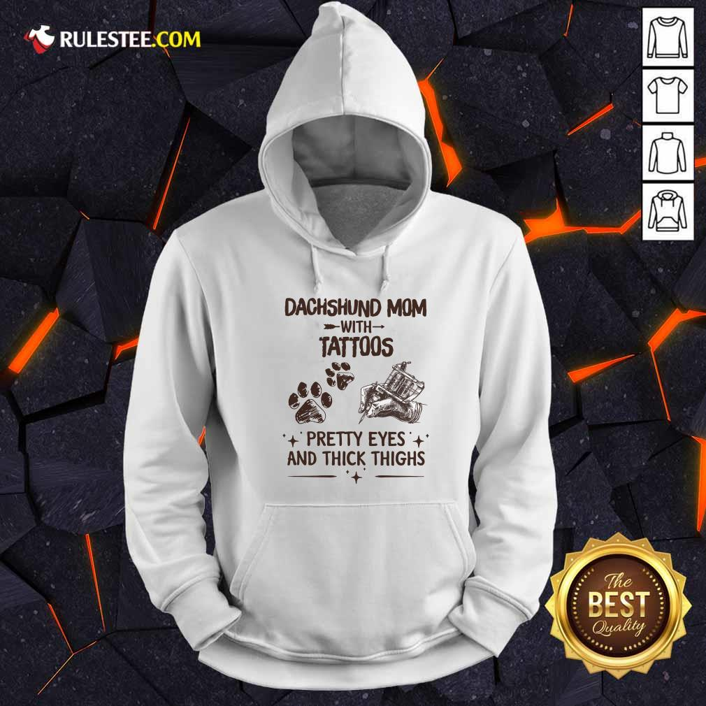 Top Dachshund Mom With Tattoos Pretty Eyes And Thick Thighs Hoodie