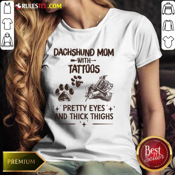Top Dachshund Mom With Tattoos Pretty Eyes And Thick Thighs Ladies Tee