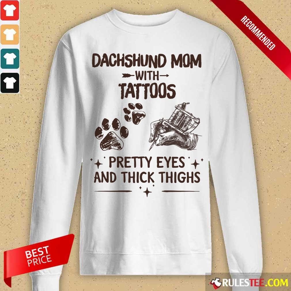 Top Dachshund Mom With Tattoos Pretty Eyes And Thick Thighs Long-Sleeved
