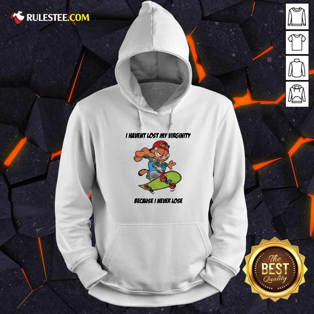 Top Garfield I Have Lost My Virginity Because I Never Lose Hoodie
