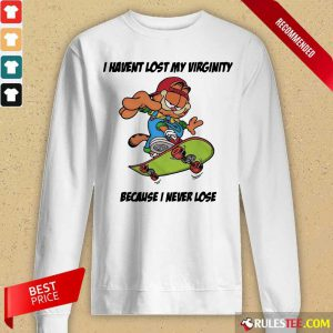 Top Garfield I Have Lost My Virginity Because I Never Lose Long-Sleeved