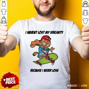 Top Garfield I Have Lost My Virginity Because I Never Lose Shirt