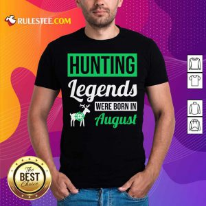Top Hunting Legends Were Born In August Birthday Shirt