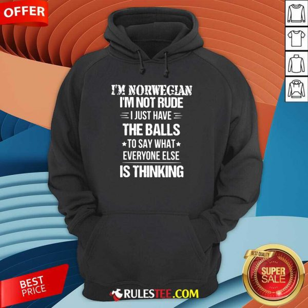 Top I'm Norwegian I'm Not Rude I Just Have The Balls To Say What Everyone Else Is Thinking Hoodie