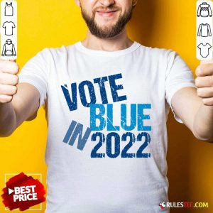 Top Vote Blue In 2022 Shirt