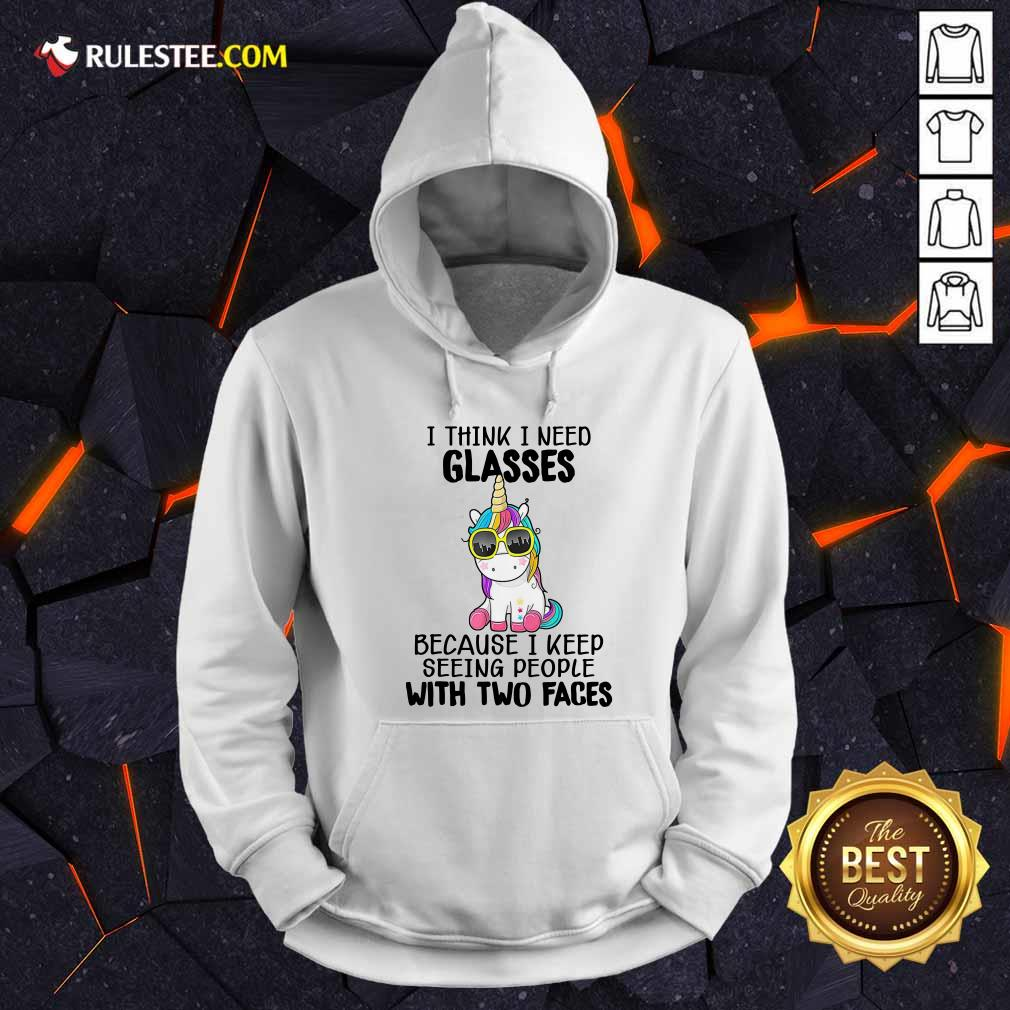 Unicorn I Think I Need Glasses Because I Keep Seeing People With Two Faces Hoodie