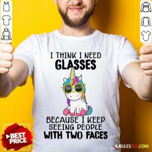 Unicorn I Think I Need Glasses Because I Keep Seeing People With Two Faces Shirt