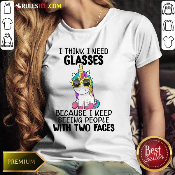 Unicorn I Think I Need Glasses Because I Keep Seeing People With Two Faces Ladies Tee