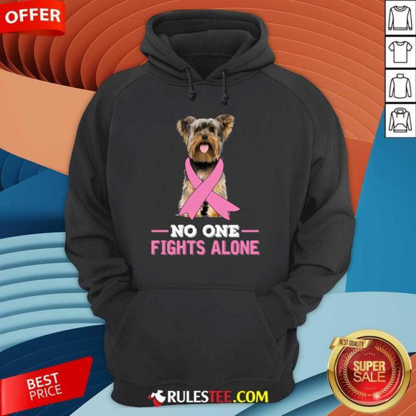 Yorkshire Terrier No One Fights Alone Breast Cancer Awareness Hoodie