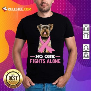 Yorkshire Terrier No One Fights Alone Breast Cancer Awareness Shirt